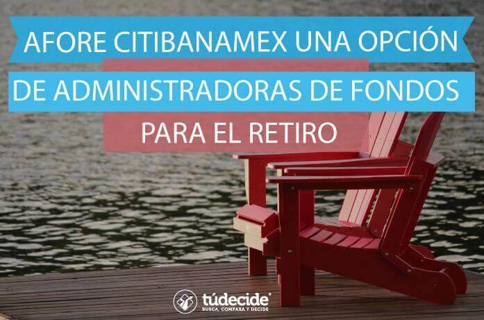 Afore Citibanamex, una opción de administradoras de Fondos para el Retiro